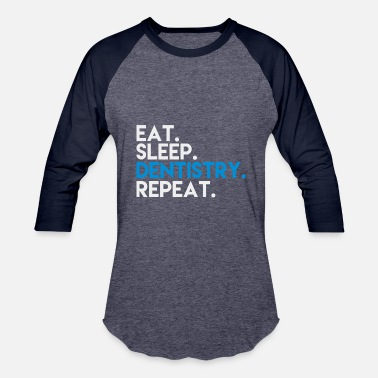 Eat Sleep Dentistry Repeat eat. sleep. dentistry. repeat. - Baseball T-Shirt