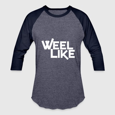 Weel Weel Like White - Baseball T-Shirt