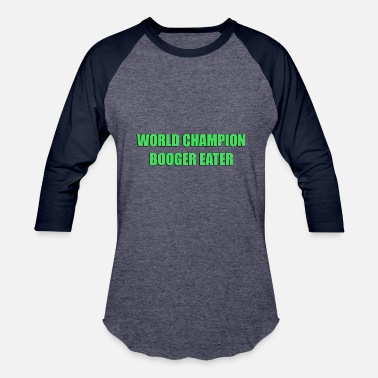 Booger World Champion Booger Eater - Baseball T-Shirt