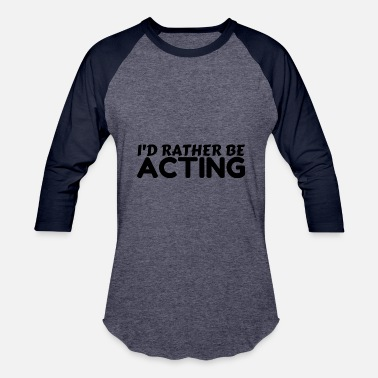Quote RATHER BE ACTING - Baseball T-Shirt