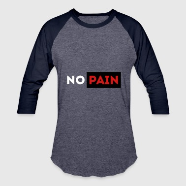 Pain no pain - Baseball T-Shirt