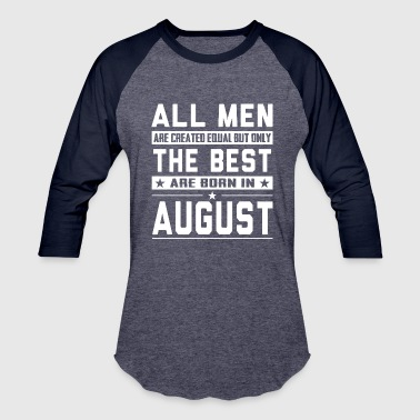 Created Equal All Men Are Created Equal But Only The Best Are Bo - Baseball T-Shirt