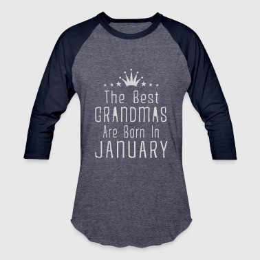 The best grandmas are born in January - Baseball T-Shirt