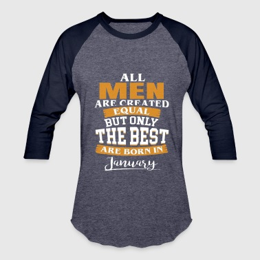 Only The Best Men Are Born in January - Baseball T-Shirt