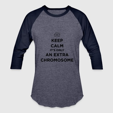 Extra Chromosome Keep Calm it s only an extra chromosome - Baseball T-Shirt