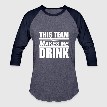 Ny Jets Funny This Team Makes Me Drink NY Jets - Baseball T-Shirt