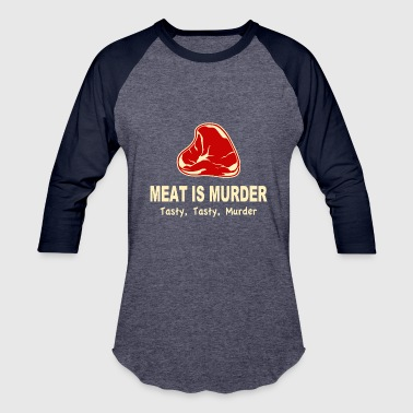 Tasty Meat Is Murder Tasty Tasty Murder - Baseball T-Shirt