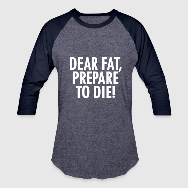 Dear Fat Dear Fat Prepare to Die White - Baseball T-Shirt