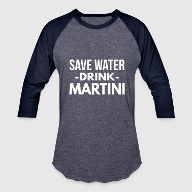 Save Water Drink Coffee Save water drink Martini - Baseball T-Shirt