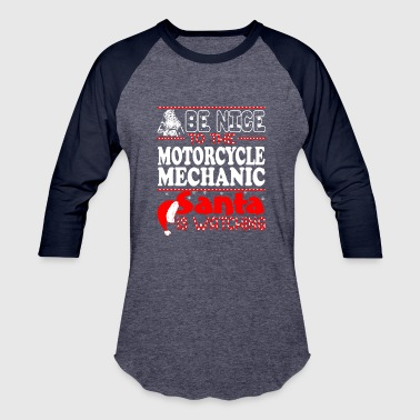 Nice Motorcycles Be Nice To Motorcycle Mechanic Santa Watching - Baseball T-Shirt