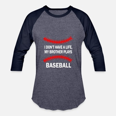 Brothers Play Baseball I don't have a life my brother play baseball shirt - Baseball T-Shirt