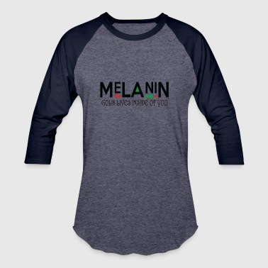 Melanin Is Gold Melanin GOLD LIVES INSIDE OF YOU - Baseball T-Shirt