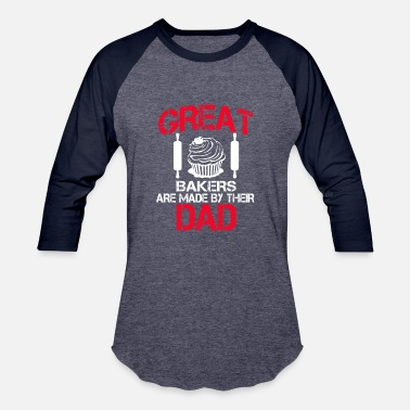Baker Dad Great Baker Are Made By Their Dad - Baseball T-Shirt