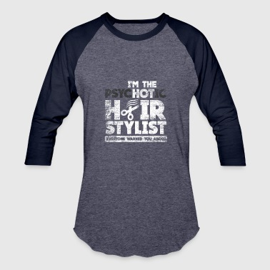 Everyone Warned You About I´m the Psychotic hair stylist gift cutting beauty - Baseball T-Shirt