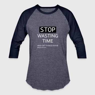 Article 2 Stop Wasting Time and get work done #2 - Baseball T-Shirt