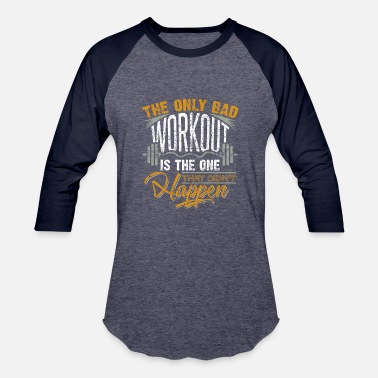 Workout The Only Bad Workout Is The One That...Vintage - Baseball T-Shirt
