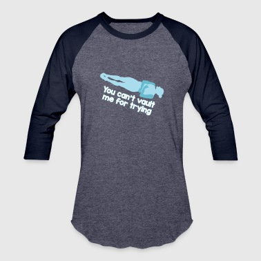 Vault Boy Funny Gymnastics Pun Design for Girls You can't Vault Me for Trying - Baseball T-Shirt