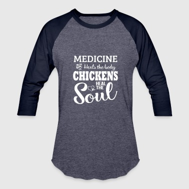 Awesome Heal Medicine heals the body chickens heal the soul tee - Baseball T-Shirt