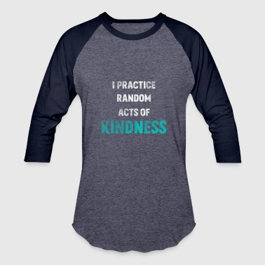 I Practice Random Act Of Kindness Anti-Bullying - Baseball T-Shirt