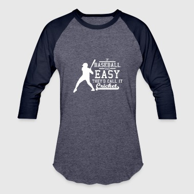 If Baseball was easy they'd call it Cricket - Baseball T-Shirt
