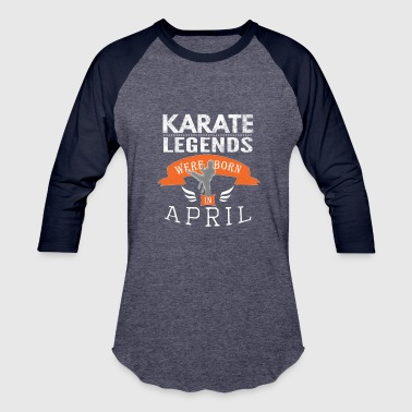 Karate legends are born in April Boys - Baseball T-Shirt