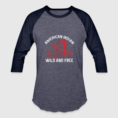 Indians - American Indian Wild And Free - Baseball T-Shirt