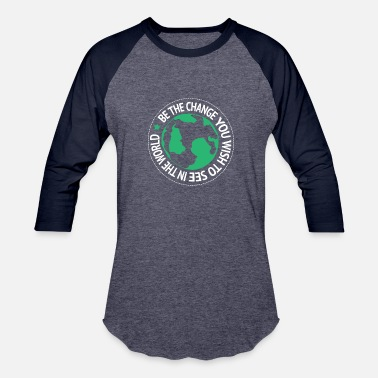 Be The Change You Want To See In The World Be The Change You Want To See In The World Gift - Baseball T-Shirt