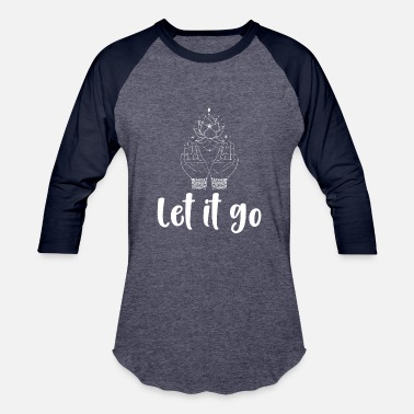 Let Go Let it go - Baseball T-Shirt