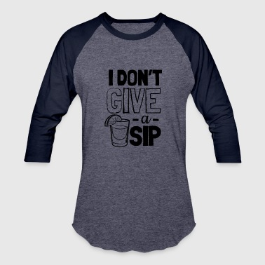 I Dont Give A Sip Tequila And Lime - Baseball T-Shirt