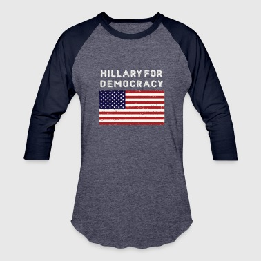 Democracy Hillary For Democracy - Baseball T-Shirt