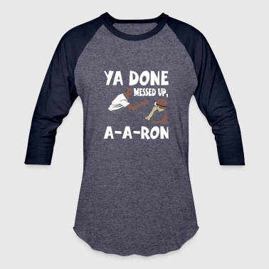 Ya-done-messed-up-a-a-ron ya done messed up a-a-ron - Baseball T-Shirt