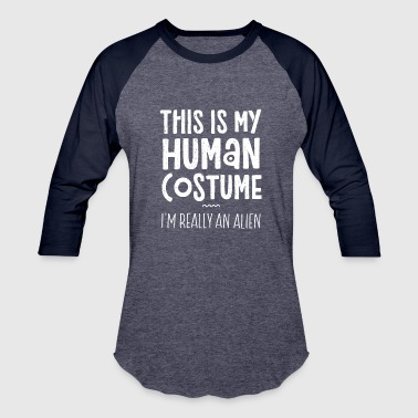 Evolution This Is My Human Costume I'm Really An Alien - Baseball T-Shirt