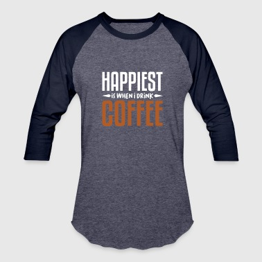 HAPPIEST IS IWHEN I DRINK COFFEE LOVER FUNNY GIFT - Baseball T-Shirt