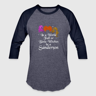 In a World Full or Basic Witches be a Sanderson - Baseball T-Shirt