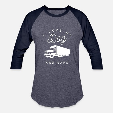 18-wheeler I Love My Dog 18 Wheelers And Naps - Baseball T-Shirt
