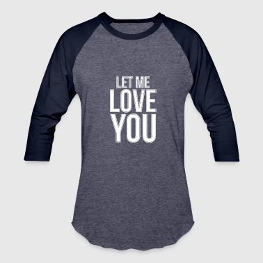 Let Me Love You - Baseball T-Shirt