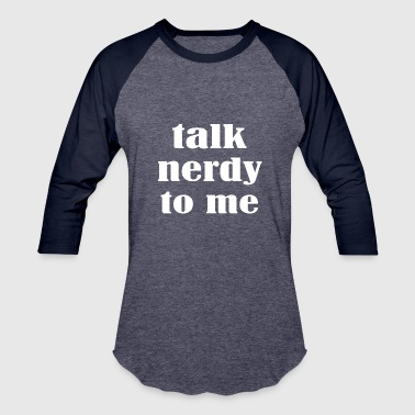 Talk Nerdy To Me Talk nerdy to me 2 - Baseball T-Shirt