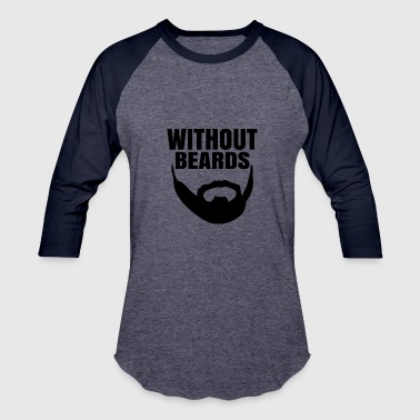 Without Beards - Baseball T-Shirt