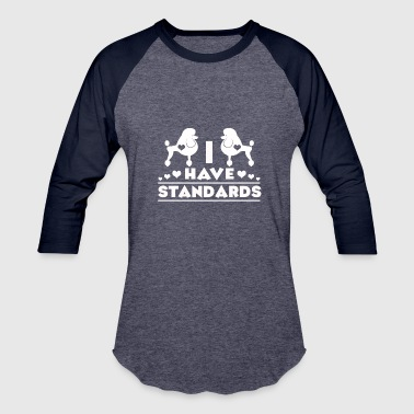 I Have Standards I Have Standards Shirt - Baseball T-Shirt