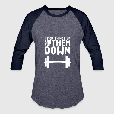 Bodybuilding I pick things up and put them down - Baseball T-Shirt
