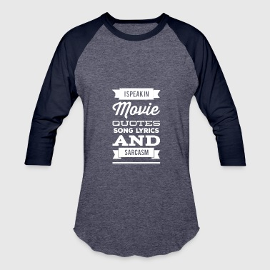 I speak in movie quotes song lyrics and sarcasm - Baseball T-Shirt