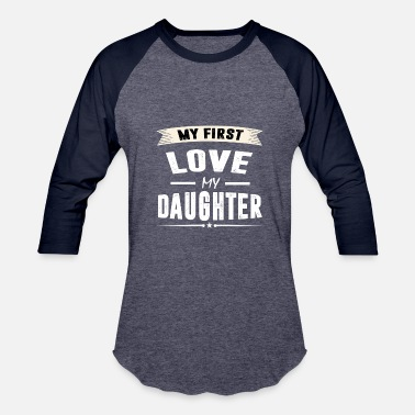 My First My First Love my DAUGHTER - Baseball T-Shirt