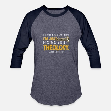Theology Door Was Fine Im Fixing Your Theology - Baseball T-Shirt