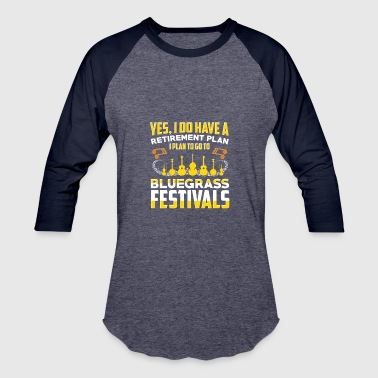 Bluegrass I Have A Retirement Plan Go To Bluegrass Festivals T-Shirt - Baseball T-Shirt