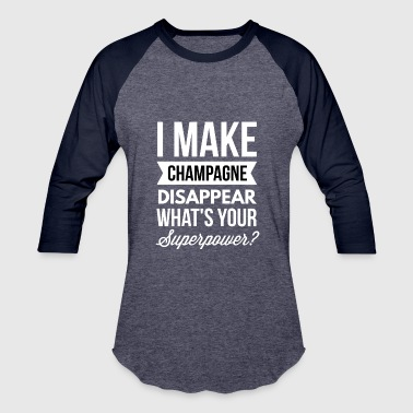 I make Champagne disappear - Baseball T-Shirt