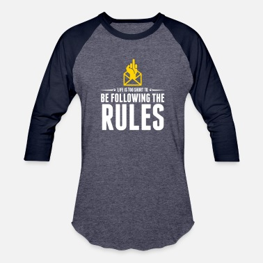 Robber Quotes Life's Too Short To Be Following The Rules. - Baseball T-Shirt