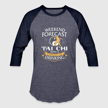Chi Girl Weekend Forecast Tai Chi With Drinking - Baseball T-Shirt