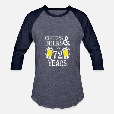 72 Years Cheers And Beers To 72 Years - Baseball T-Shirt