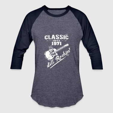 Classic Since 1971 and still Rokin - Baseball T-Shirt