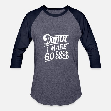 I Make 60 Look Good I make 60 look good - Baseball T-Shirt